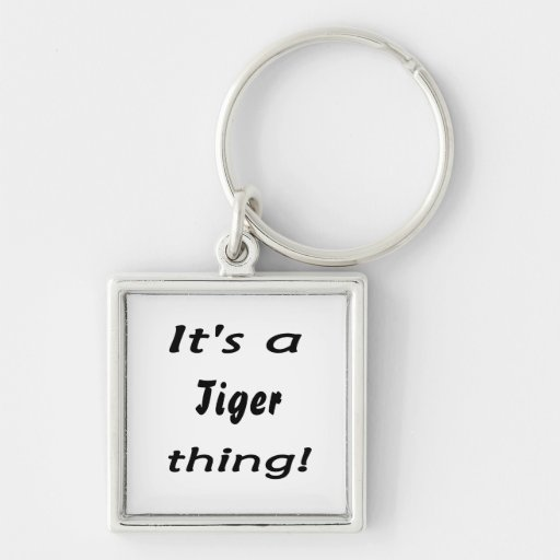 It's a Tiger thing! Key Chain