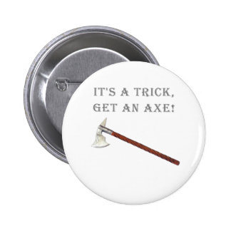 It's a Trick, Get an Axe! 6 Cm Round Badge