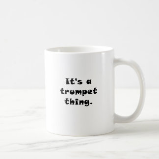 Its a Trumpet thing Coffee Mugs