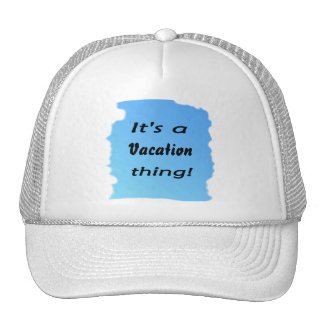It's a vacation thing! trucker hat