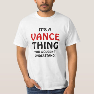 It's a Vance thing you wouldn't understand Tee Shirts
