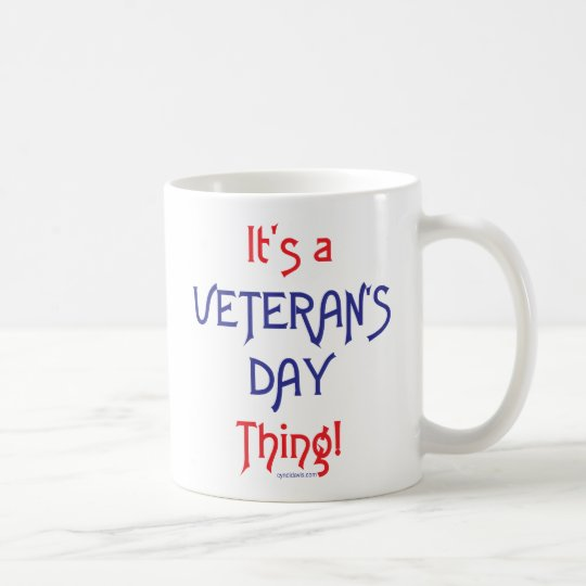 It's a Veteran's Day Thing! Coffee Mug