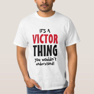 It's a Victor thing you wouldn't understand T-Shirt