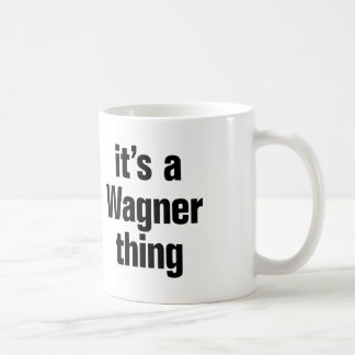 its a wagner thing coffee mug
