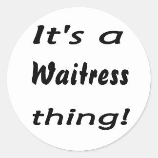 It's a waitress thing! round sticker