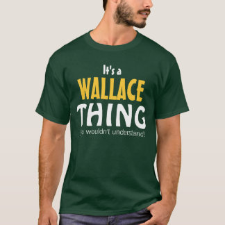 It's a Wallace thing you wouldn't understand T-Shirt