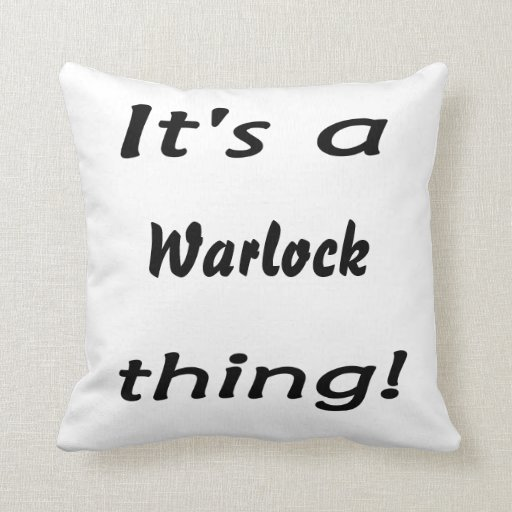 It's a warlock thing! pillow