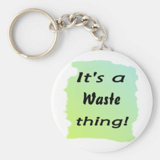 It's a waste thing! keychains