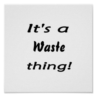 It's a waste thing! print