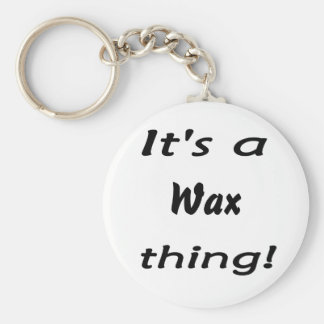 It's a wax thing! keychains