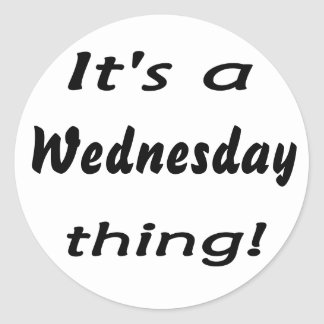 It's a Wednesday thing! Round Sticker