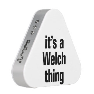 its a welch thing