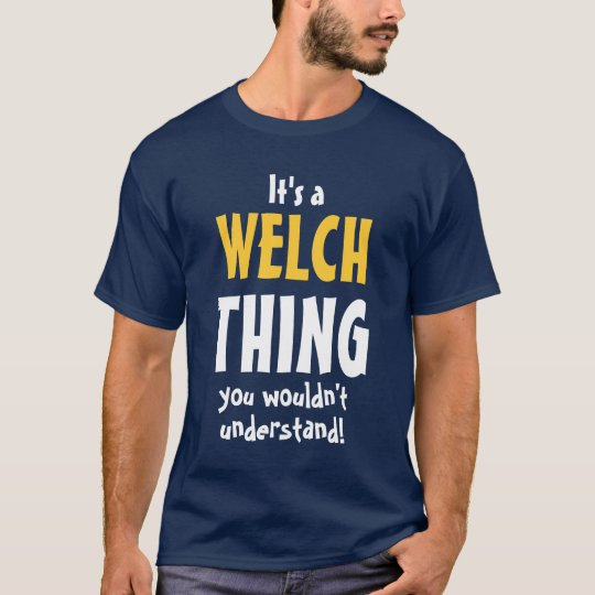 It's a Welch thing you wouldn't understand T-Shirt