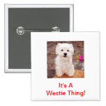 It's A Westie Thing! Pinback Button