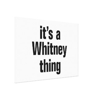 its a whitney thing canvas print