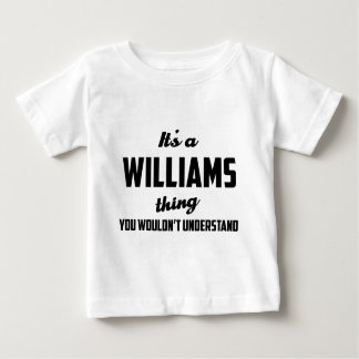 It's a Williams Thing You wouldn't understand Baby T-Shirt