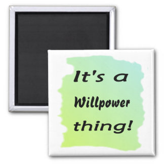 It's a willpower thing! square magnet