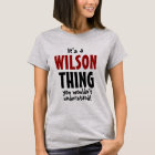 It's a Wilson thing you wouldn't understand T-Shirt