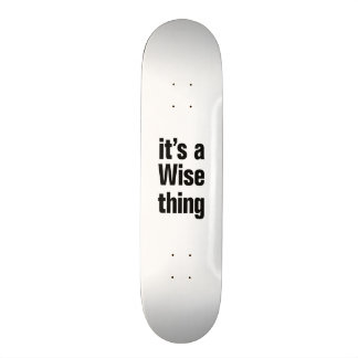 its a wise thing skateboards