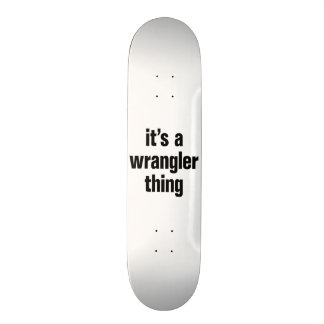 its a wrangler thing skateboard