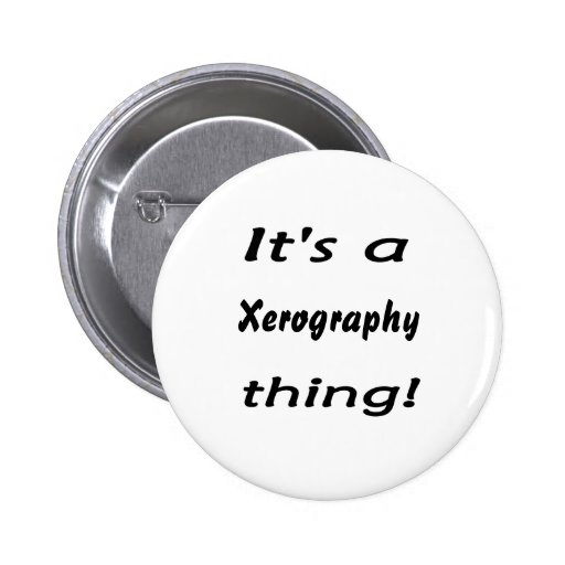 It's a xerography thing! pins