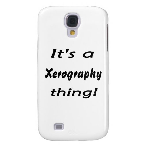It's a xerography thing! samsung galaxy s4 covers