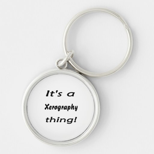 It's a xerography thing! key chains