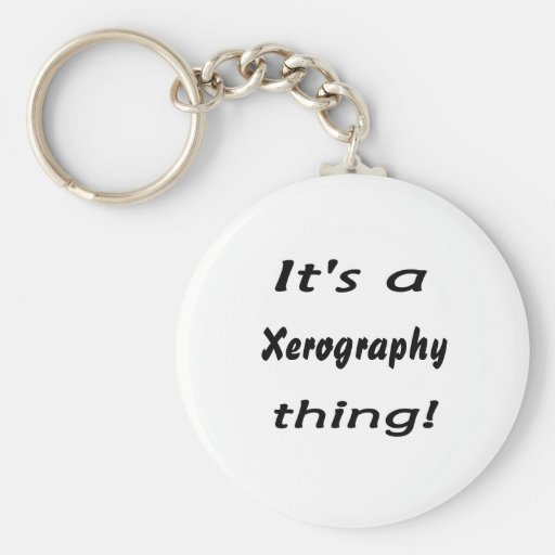 It's a xerography thing! keychain