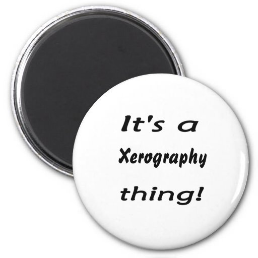 It's a xerography thing! refrigerator magnets