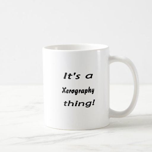 It's a xerography thing! coffee mugs