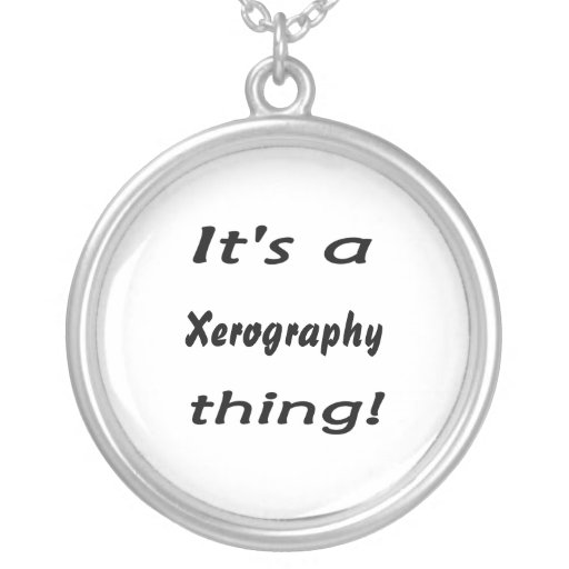 It's a xerography thing! custom jewelry
