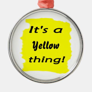 It's a yellow thing! round metal christmas ornament