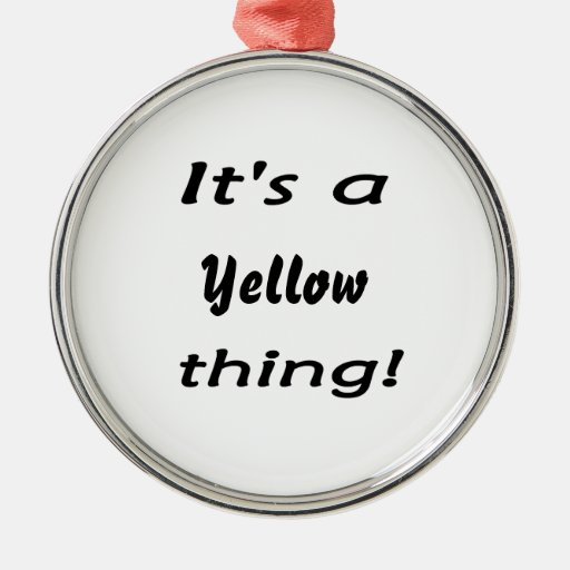 It's a yellow thing! ornaments