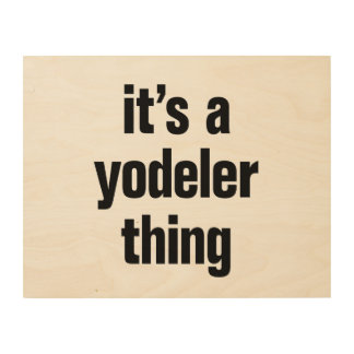 its a yodeler thing wood prints