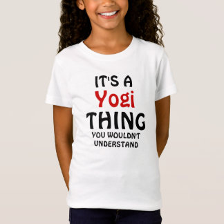 It's a Yogi thing you wouldn't understand T-Shirt
