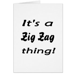 It's a zig zag thing! greeting card