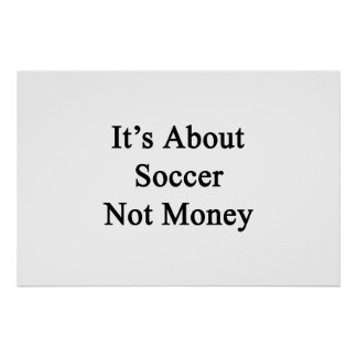It's About Soccer Not Money Poster