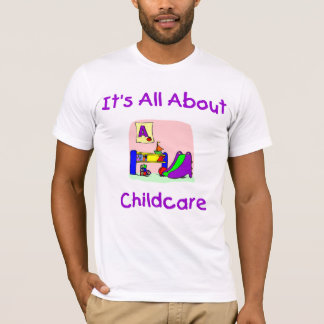 It's all about Childcare T-shirt