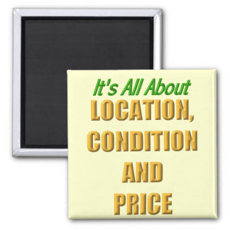 It's All about Location, Condition and Price Square Magnet
