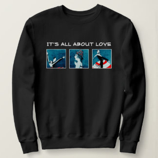 It's all about Love. Valentine's Day Sweatshirts