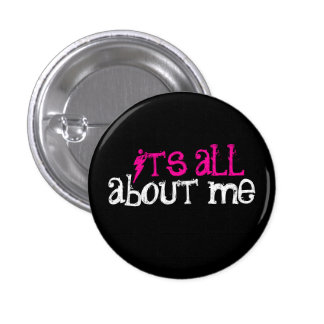 It's All About Me! 3 Cm Round Badge
