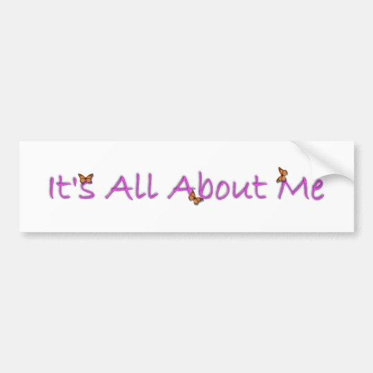 It's All about me Bumper Stickber Bumper Sticker