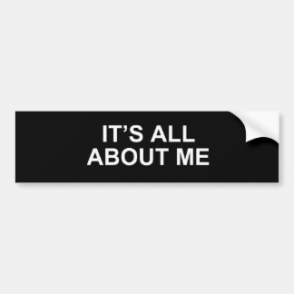 IT'S ALL ABOUT ME BUMPER STICKERS