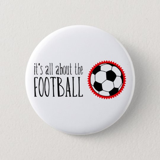It's All About the Football 6 Cm Round Badge