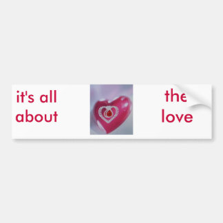 it's all about, the love, bumpers sticker bumper sticker