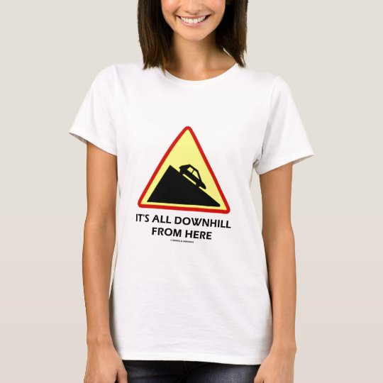 It's All Downhill From Here (Transportation Sign) T-Shirt