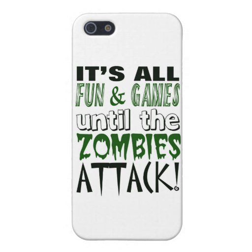 It's all fun and games until ZOMBIE ATTACK Cover For iPhone 5