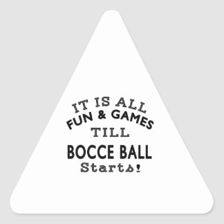 It's All Fun & Games Till Bocce Ball Starts Stickers