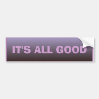It's All Good Bumper Sticker