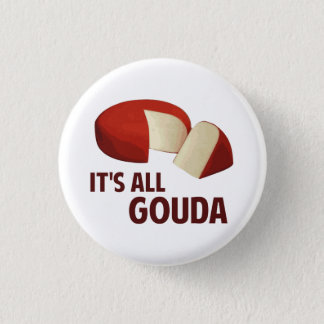 It's All Good With Gouda Cheese 3 Cm Round Badge